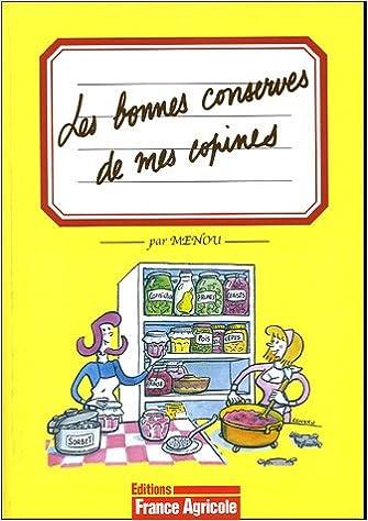 Téléchargement Les bonnes conserves de mes copines : Fruits, légumes, viandes... rien ne se perd, tout se transforme epub pdf
