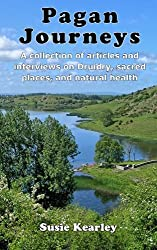 Pagan Journeys: A collection of articles and interviews on Druidry, sacred places, and natural health