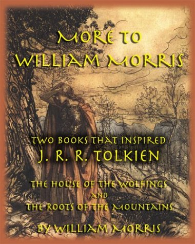 Inspired William Morris (More to William Morris: Two Books That Inspired J. R. R. Tolkien-The House of the Wolfings and the Roots of the Mountains)