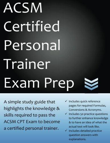ACSM Certified Personal Trainer Exam Prep: A simple study guide that highlights the knowledge & skills required to pass the ACSM CPT Exam to become a certified personal trainer.