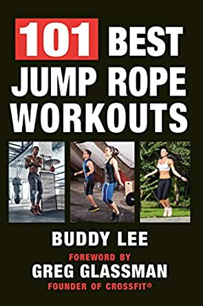101 Best Jump Rope Workouts: The Ultimate Handbook for the Greatest Exercise on the Planet (English Edition)
