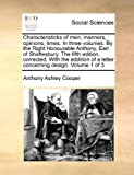 Characteristicks of Men, Manners, Opinions, Times in Three Volumes by the Right Honourable Anthony, Earl of Shaftesbury the Fifth Edition, Correcte, Anthony Ashley Cooper, 1140799940