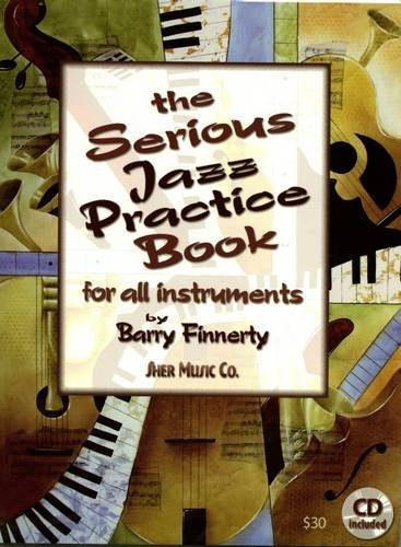 The Serious Jazz Practice Book for All Instruments: Melodic Materials for the Modern Jazz Soloist (Book & CD)