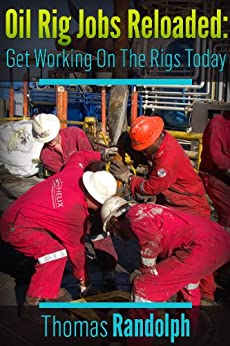 Oil Rig Jobs Reloaded: Get Working On The Rigs Today by [Randolph, Thomas]