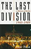 Front cover for the book The Last Division: A History of Berlin, 1945-1989 by Ann Tusa