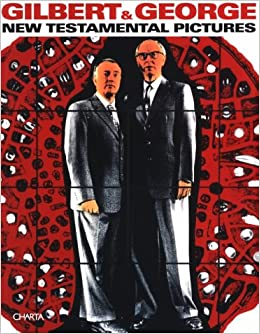Gilbert and George: New Testamental Pictures (Charta Focus)