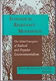 Ecological Resistance Movements : The Global Emergence of Radical and Popular Environmentalism, , 0791426459