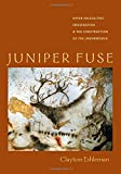 Juniper Fuse: Upper Paleolithic Imagination & the Construction of the Underworld