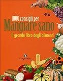 Il grande libro degli alimenti. 1000 consigli per mangiare sano