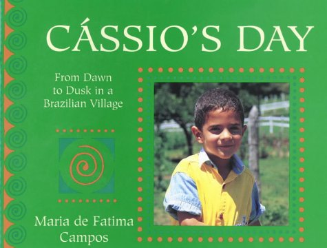 Download Cassio's Day: From Dawn to Dusk in a Brazilian Village (From Dawn to Dusk) (Child's Day) ebook