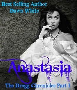 Anastasia (The Dregg Chronicles Book 1) by [White, Dawn]