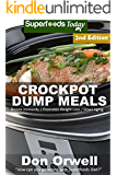 Crockpot Dump Meals: Second Edition - Over 70 Quick & Easy Gluten Free Low Cholesterol Whole Foods Recipes full of Antioxidants & Phytochemicals (Natural Weight Loss Transformation Book 101)