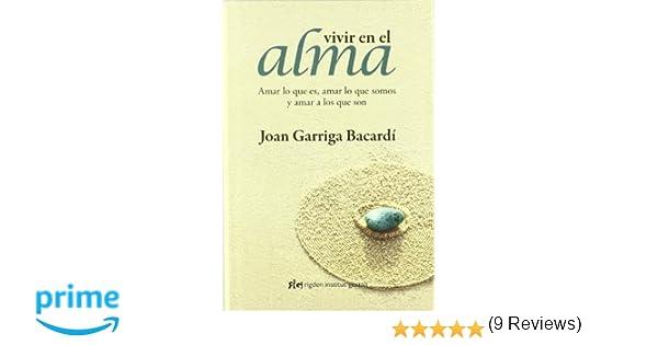 Vivir en el alma : Amar lo que es, amar lo que somos y amar a los que son Psicología: Amazon.es: Joan Garriga Bacardí: Libros