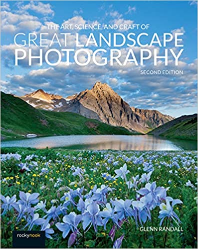 The Art, Science, and Craft of Great Landscape Photography, 2nd Edition