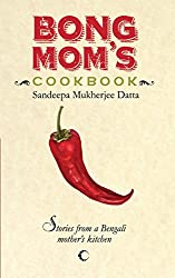 Bong Mom's Cookbook: Stories from a Bengali Mother's Kitchen