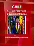 Chile Foreign Policy and Government Guide, IBP USA Staff, 1433006596