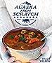The Alaska from Scratch Cookbook: Seasonal. Scenic. Homemade.
