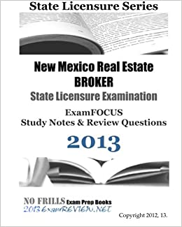 Book New Mexico Real Estate BROKER State Licensure Examination ExamFOCUS Study Notes and Review Questions 2013