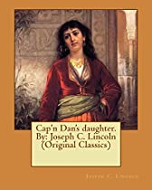 Cap'n Dan's Daughter. By: Joseph C. Lincoln (original Classics)