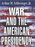War and the American Presidency, Arthur M. Schlesinger, 0786273445
