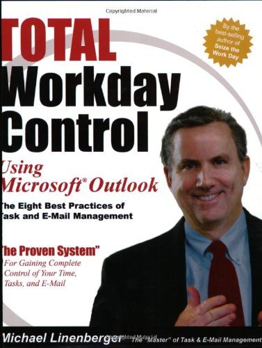 Total Workday Control Using Microsoft Outlook: The Eight Best Practices of Task and E-Mail Management by Michael Lineberger (2006-01-01)