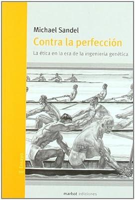 Contra la perfeccion: la etica en la era de la ingenieria genetica