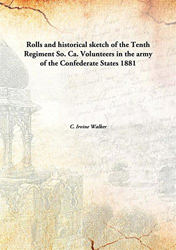 Download Rolls and historical sketch of the Tenth RegimentSo. Ca. Volunteers in the army of the Confederate States pdf