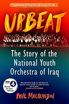 Upbeat: The Story of the National Youth Orchestra of Iraq (BBC Book of the Week) by [MacAlindin, Paul]