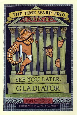 See You Later, Gladiator (Time Warp Trio #9)
