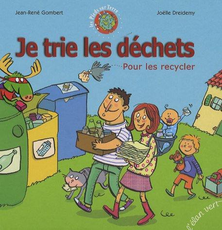 Je trie les déchets : Pour les recycler Album – 1 octobre 2006 Jean-René Gombert Joëlle Dreidemy Editions L' Elan vert 2844550932