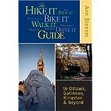 The Hike It Bike It Walk It Drive It Guide: to Ottawa, the Gatineau, Kingston and Beyond