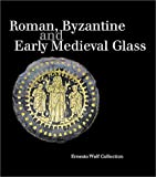 Roman, Byzantine and Early Medieval Glass : Ernesto Wolf Collection, Stern, E. Marianne, 377579042X