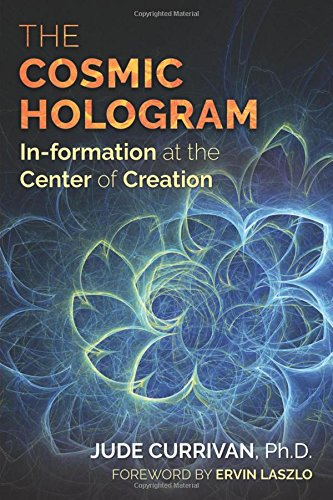 The Cosmic Hologram: In-formation at the Center of Creation [Jude Currivan] (Tapa Blanda)