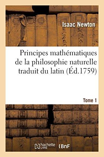 Principes Mathématiques de la Philosophie Naturelle Traduit Du Latin Tome 1 (French Edition)