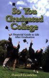 So You Graduated College, Daniel Franklin, 0978514904
