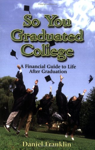 So You Graduated College: A Financial Guide to Life After Graduation pdf