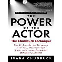 The Power of the Actor: The Chubbuck Technique -- The 12-Step Acting Technique That Will Take You from Script to a Living, Breathing, Dynamic Character