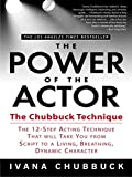 img - for The Power of the Actor: The Chubbuck Technique -- The 12-Step Acting Technique That Will Take You from Script to a Living, Breathing, Dynamic Character book / textbook / text book