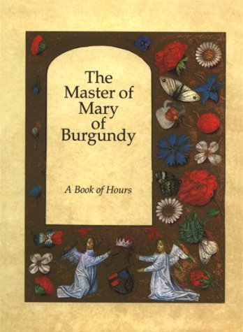 The Master of Mary of Burgundy: A Book of Hours for Engelbert of Nassau : The Bodleian Library, Oxford