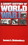 A Short History of World War I, James L. Stokesbury, 0688001297
