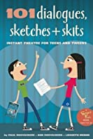 101 Dialogues Sketches And Skits: Instant Theatre