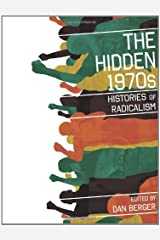 The Hidden 1970s: Histories of Radicalism Kindle Edition
