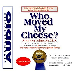 Who Moved My Cheese? An Amazing Way to Deal with Change in Your Work and in Your Life Audiobook