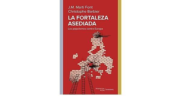 La fortaleza asediada: Los populismos contra Europa DIAGONAL: Amazon.es: Martí Font, J. M., Barbier, Christophe, Méndez Gómez, María: Libros