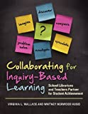 Collaborating for Inquiry-Based Learning, Virginia L. Wallace and Whitney Norwood Husid, 159884850X