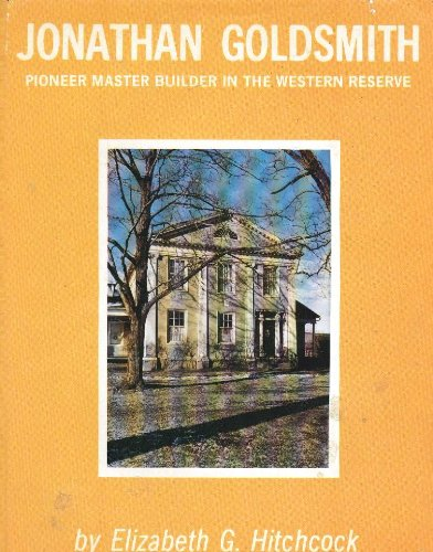 Jonathan Goldsmith, precursor master builder in the Western Reserve (Publication - Western Reserve Historical Society ; no. 151)