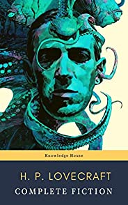 The Complete Fiction of H. P. Lovecraft: At the Mountains of Madness, The Call of Cthulhu: The Case of Charles
