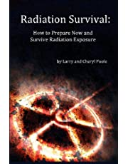 Radiation Survival: How to Prepare Now and Survive Radiation Exposure