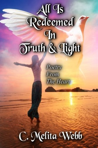 All Is Redeemed In Truth and Light: Poetry From The Heart (Volume 1)