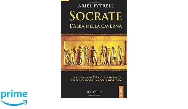 Socrate. LAlba nella caverna (Italian Edition): Ariel Pytrell, Valentina Morea: 9781507139073: Amazon.com: Books